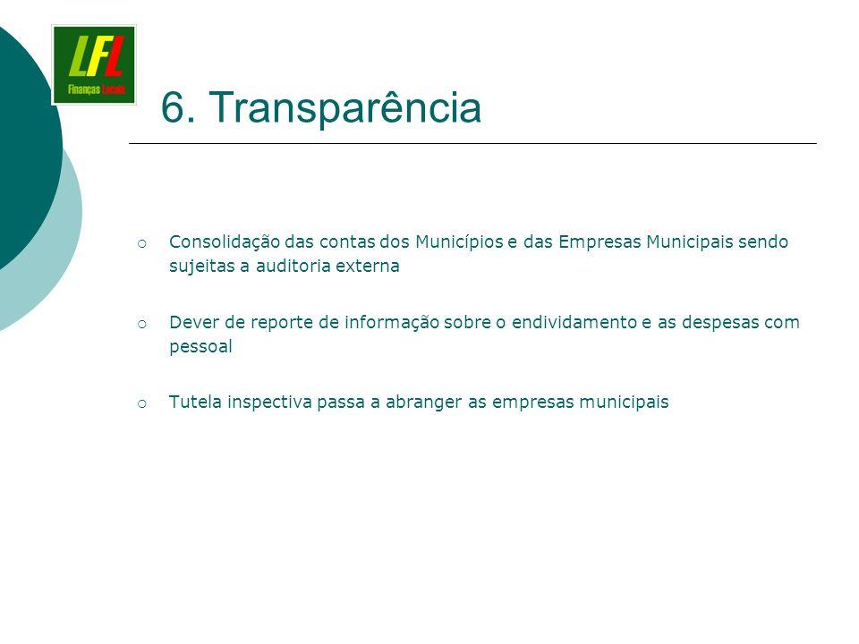 6. Transparência Consolidação das contas dos Municípios e das Empresas Municipais sendo sujeitas a auditoria externa Dever de reporte de informação so
