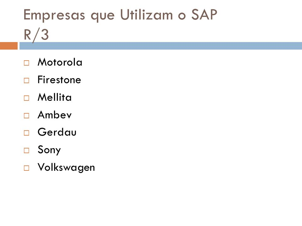 Empresas que Utilizam o SAP R/3 Motorola Firestone Mellita Ambev Gerdau Sony Volkswagen