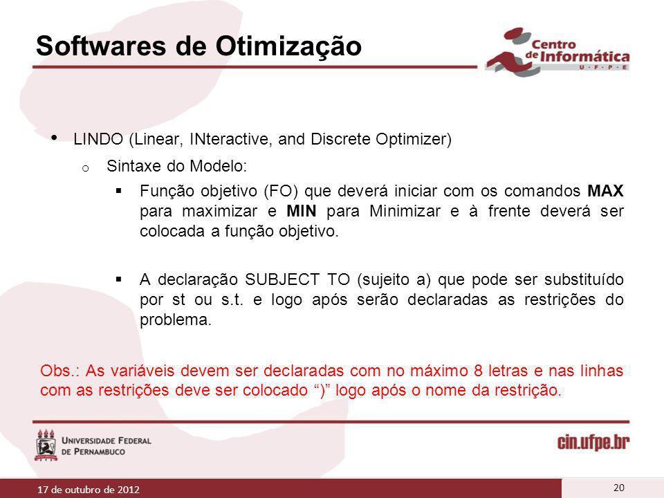 Softwares de Otimização LINDO (Linear, INteractive, and Discrete Optimizer) o Sintaxe do Modelo: Função objetivo (FO) que deverá iniciar com os comand