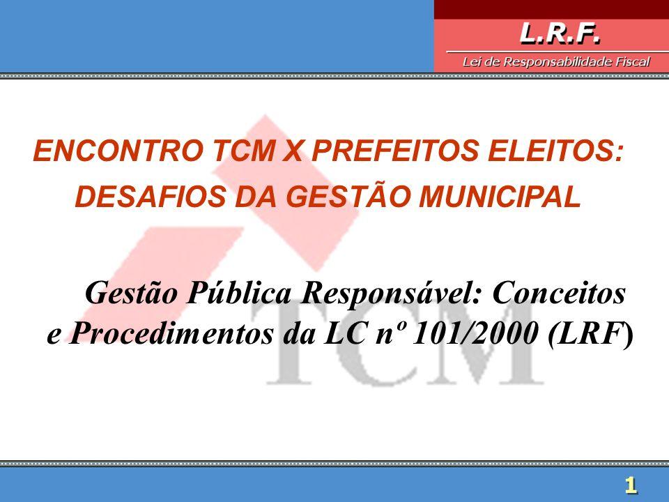 1 1 ENCONTRO TCM X PREFEITOS ELEITOS: DESAFIOS DA GESTÃO MUNICIPAL Gestão Pública Responsável: Conceitos e Procedimentos da LC nº 101/2000 (LRF)