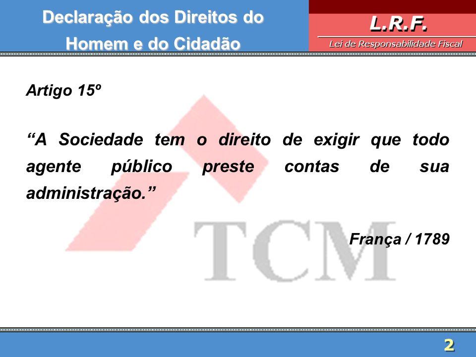2 2 Artigo 15º A Sociedade tem o direito de exigir que todo agente público preste contas de sua administração. França / 1789 Declaração dos Direitos d
