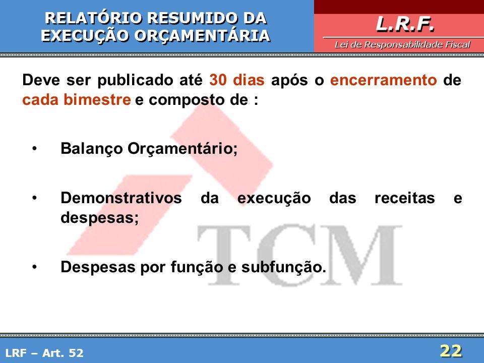 22 RELATÓRIO RESUMIDO DA EXECUÇÃO ORÇAMENTÁRIA RELATÓRIO RESUMIDO DA EXECUÇÃO ORÇAMENTÁRIA Deve ser publicado até 30 dias após o encerramento de cada