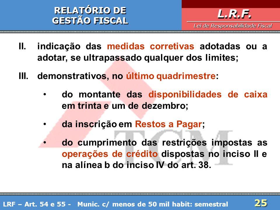 25 RELATÓRIO DE GESTÃO FISCAL RELATÓRIO DE GESTÃO FISCAL II.indicação das medidas corretivas adotadas ou a adotar, se ultrapassado qualquer dos limite