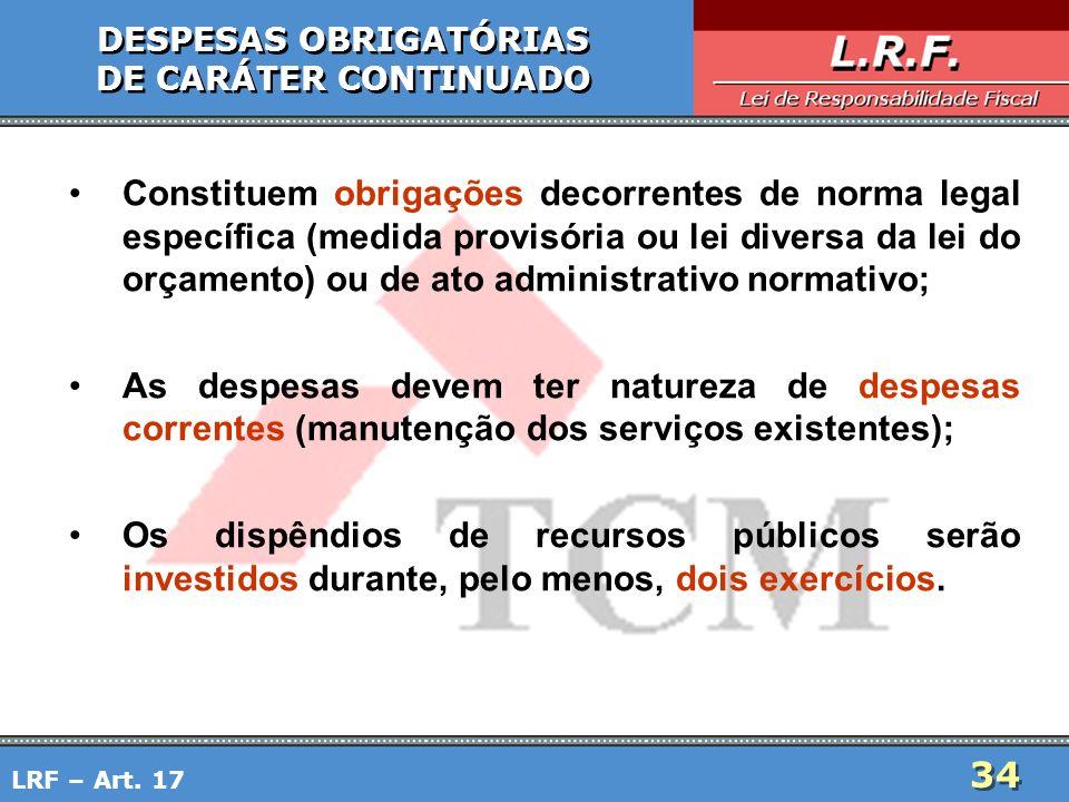 34 DESPESAS OBRIGATÓRIAS DE CARÁTER CONTINUADO DESPESAS OBRIGATÓRIAS DE CARÁTER CONTINUADO Constituem obrigações decorrentes de norma legal específica
