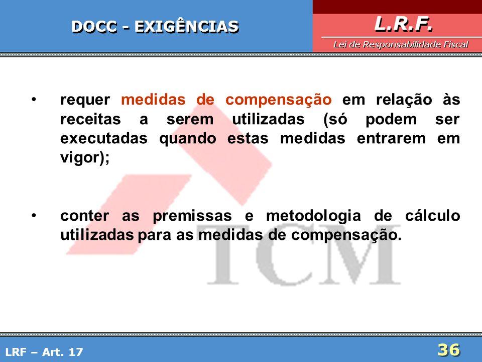 36 DOCC - EXIGÊNCIAS requer medidas de compensação em relação às receitas a serem utilizadas (só podem ser executadas quando estas medidas entrarem em
