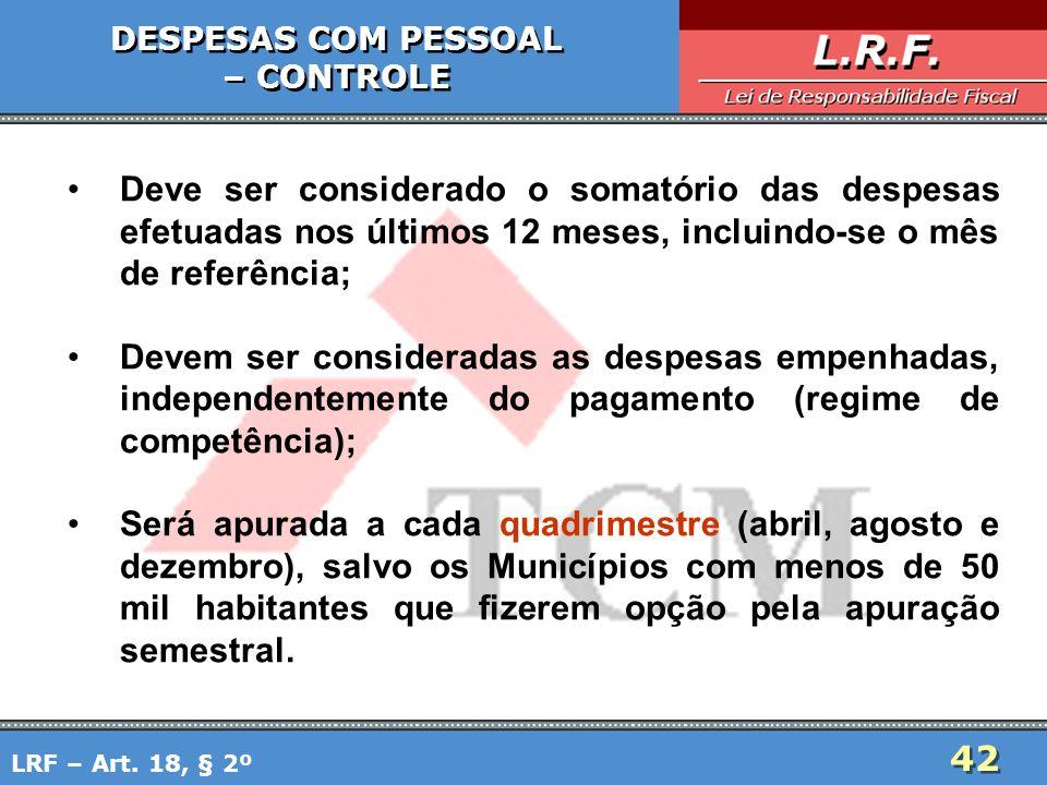 42 DESPESAS COM PESSOAL – CONTROLE DESPESAS COM PESSOAL – CONTROLE Deve ser considerado o somatório das despesas efetuadas nos últimos 12 meses, inclu