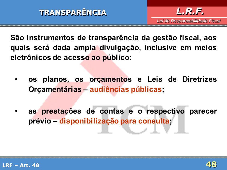 48 TRANSPARÊNCIA São instrumentos de transparência da gestão fiscal, aos quais será dada ampla divulgação, inclusive em meios eletrônicos de acesso ao