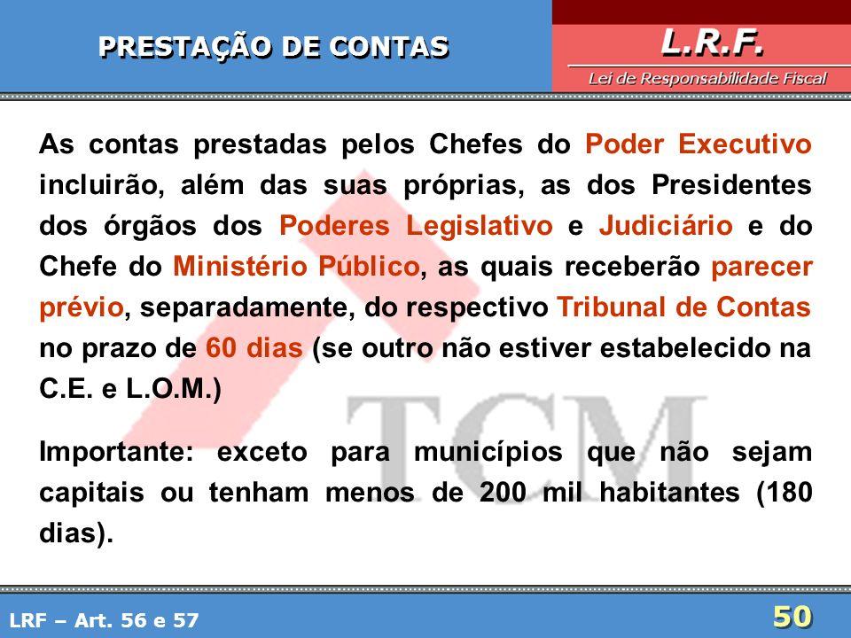50 PRESTAÇÃO DE CONTAS As contas prestadas pelos Chefes do Poder Executivo incluirão, além das suas próprias, as dos Presidentes dos órgãos dos Podere