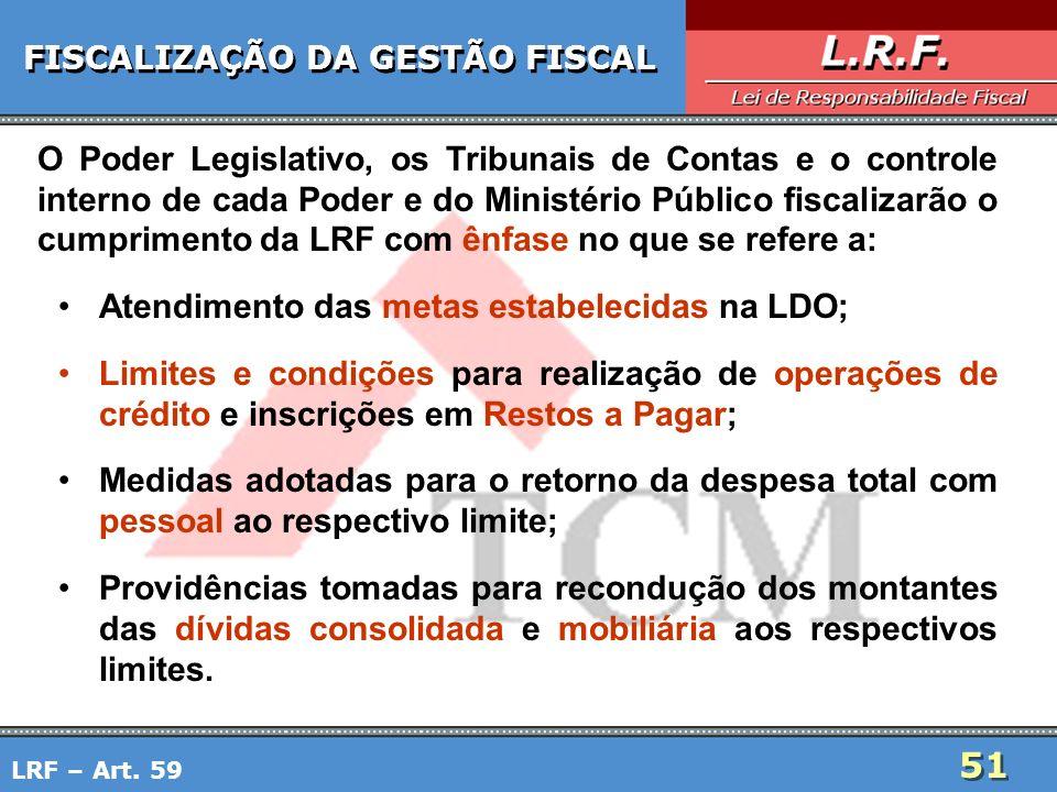 51 FISCALIZAÇÃO DA GESTÃO FISCAL O Poder Legislativo, os Tribunais de Contas e o controle interno de cada Poder e do Ministério Público fiscalizarão o
