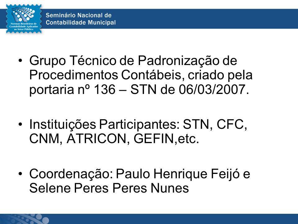 Grupo Técnico de Padronização de Procedimentos Contábeis, criado pela portaria nº 136 – STN de 06/03/2007. Instituições Participantes: STN, CFC, CNM,