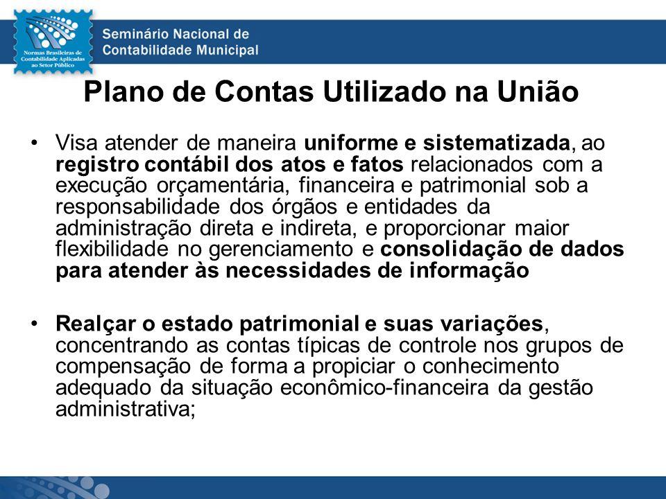 Plano de Contas Utilizado na União Visa atender de maneira uniforme e sistematizada, ao registro contábil dos atos e fatos relacionados com a execução