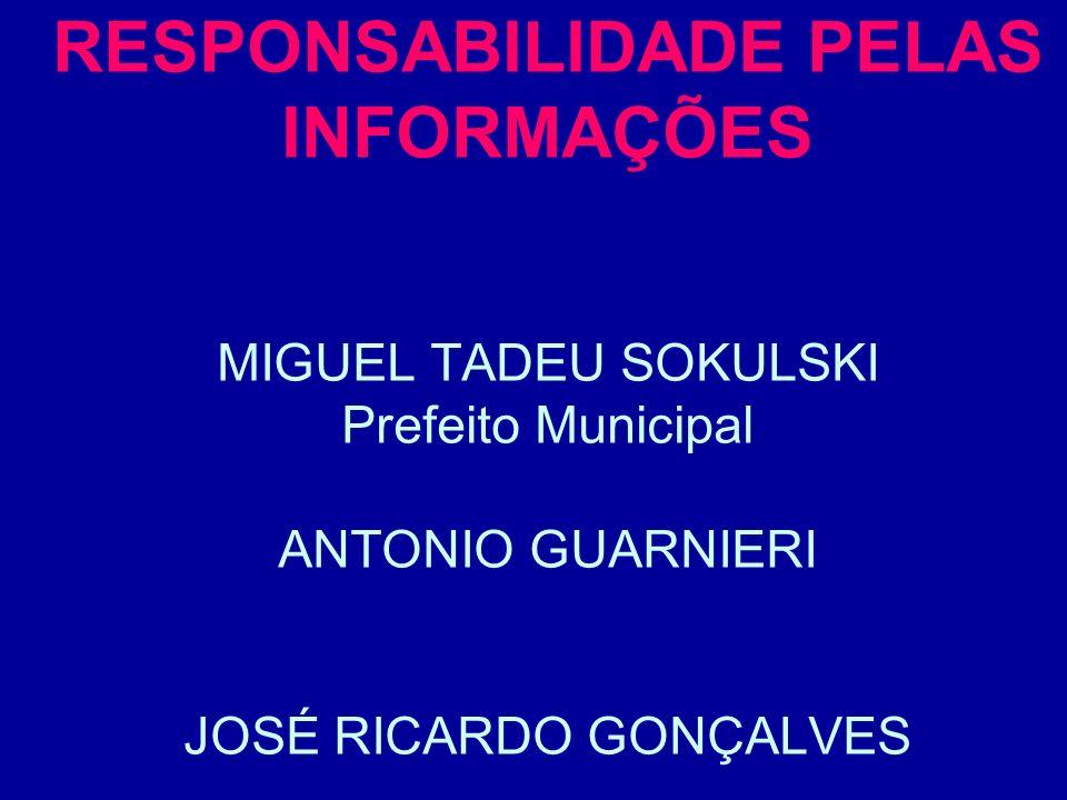 RESPONSABILIDADE PELAS INFORMAÇÕES MIGUEL TADEU SOKULSKI Prefeito Municipal ANTONIO GUARNIERI JOSÉ RICARDO GONÇALVES