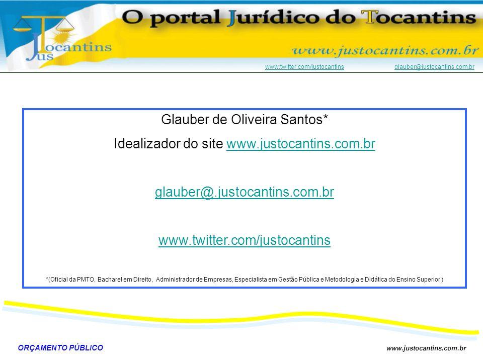 ORÇAMENTO PÚBLICO www.justocantins.com.br www.twitter.com/justocantinswww.twitter.com/justocantins glauber@justocantins.com.brglauber@justocantins.com