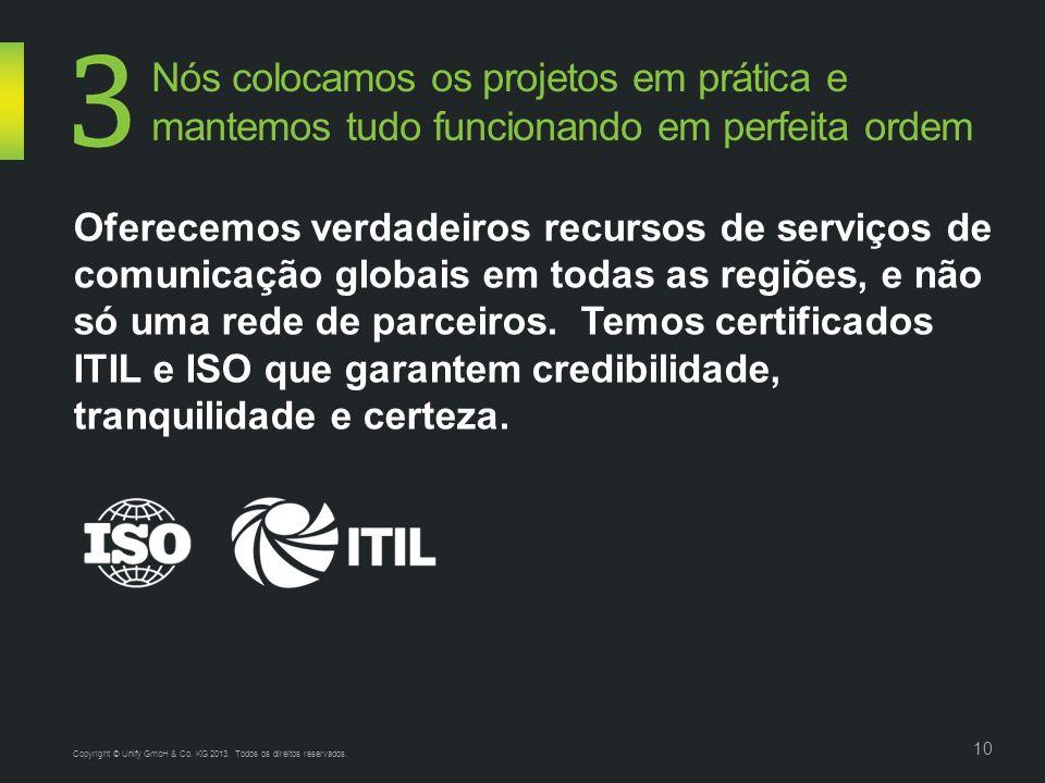 10 Oferecemos verdadeiros recursos de serviços de comunicação globais em todas as regiões, e não só uma rede de parceiros.