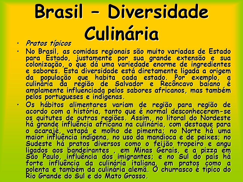 Brasil – Diversidade Culinária Pratos típicosPratos típicos No Brasil, as comidas regionais são muito variadas de Estado para Estado, justamente por s