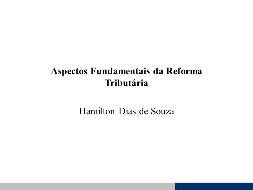 Aspectos Fundamentais da Reforma Tributária Hamilton Dias de Souza