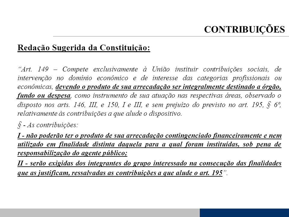 Redação Sugerida da Constituição: Art. 149 – Compete exclusivamente à União instituir contribuições sociais, de intervenção no domínio econômico e de