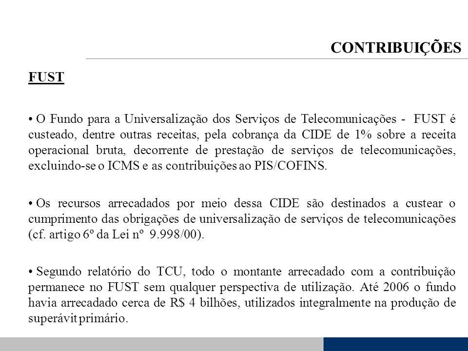 FUST O Fundo para a Universalização dos Serviços de Telecomunicações - FUST é custeado, dentre outras receitas, pela cobrança da CIDE de 1% sobre a re