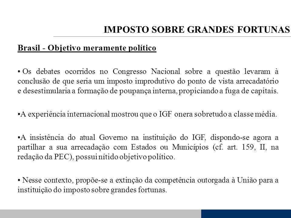Brasil - Objetivo meramente político Os debates ocorridos no Congresso Nacional sobre a questão levaram à conclusão de que seria um imposto improdutiv