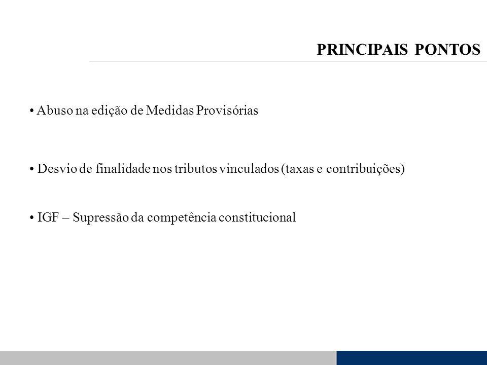 Abuso na edição de Medidas Provisórias Desvio de finalidade nos tributos vinculados (taxas e contribuições) IGF – Supressão da competência constitucio