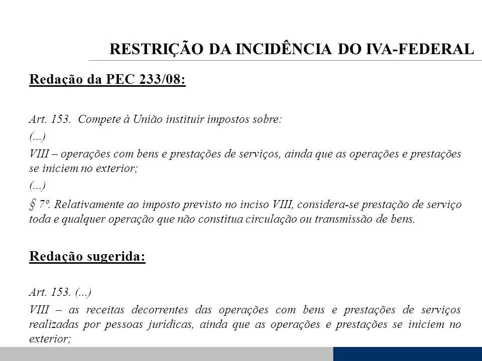 Redação da PEC 233/08: Art. 153. Compete à União instituir impostos sobre: (...) VIII – operações com bens e prestações de serviços, ainda que as oper
