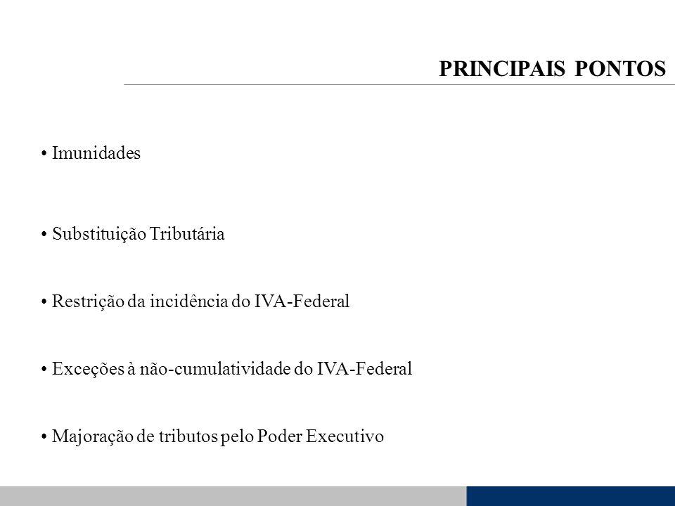 Imunidades Substituição Tributária Restrição da incidência do IVA-Federal Exceções à não-cumulatividade do IVA-Federal Majoração de tributos pelo Pode