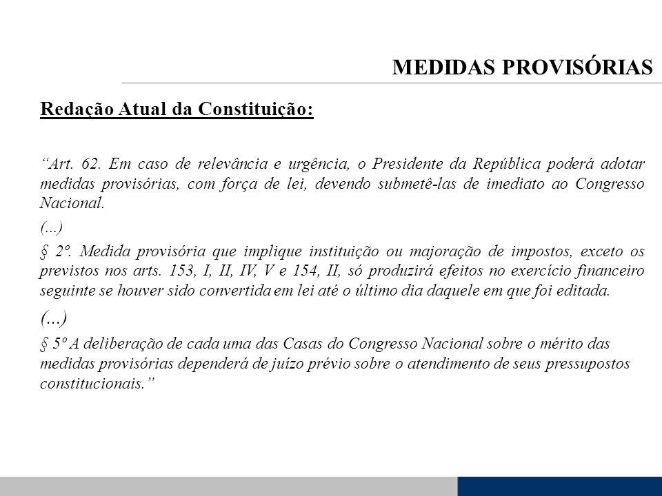 Redação Atual da Constituição: Art. 62. Em caso de relevância e urgência, o Presidente da República poderá adotar medidas provisórias, com força de le