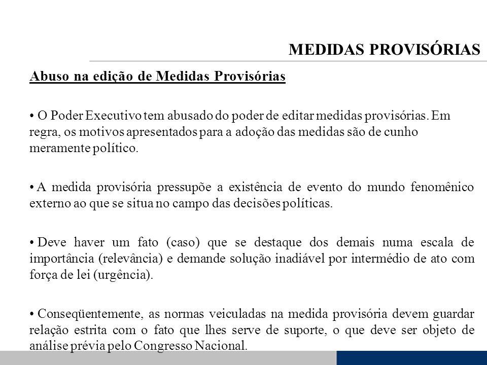 Abuso na edição de Medidas Provisórias O Poder Executivo tem abusado do poder de editar medidas provisórias. Em regra, os motivos apresentados para a