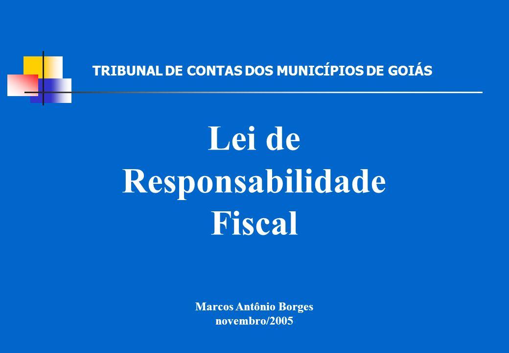 Lei de Responsabilidade Fiscal Marcos Antônio Borges novembro/2005 TRIBUNAL DE CONTAS DOS MUNICÍPIOS DE GOIÁS