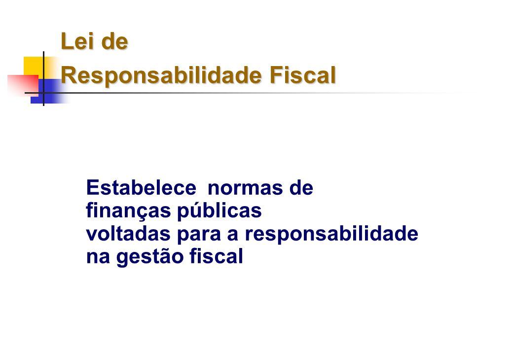 Lei de Responsabilidade Fiscal Estabelece normas de finanças públicas voltadas para a responsabilidade na gestão fiscal