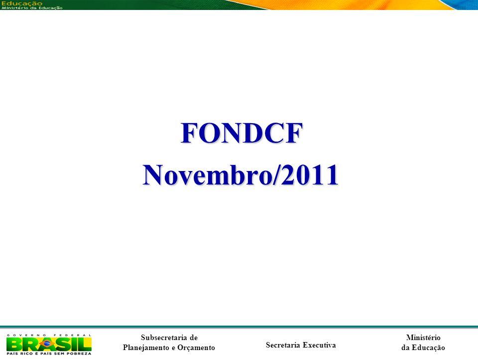 Ministério da Educação Subsecretaria de Planejamento e Orçamento Secretaria Executiva FONDCFNovembro/2011