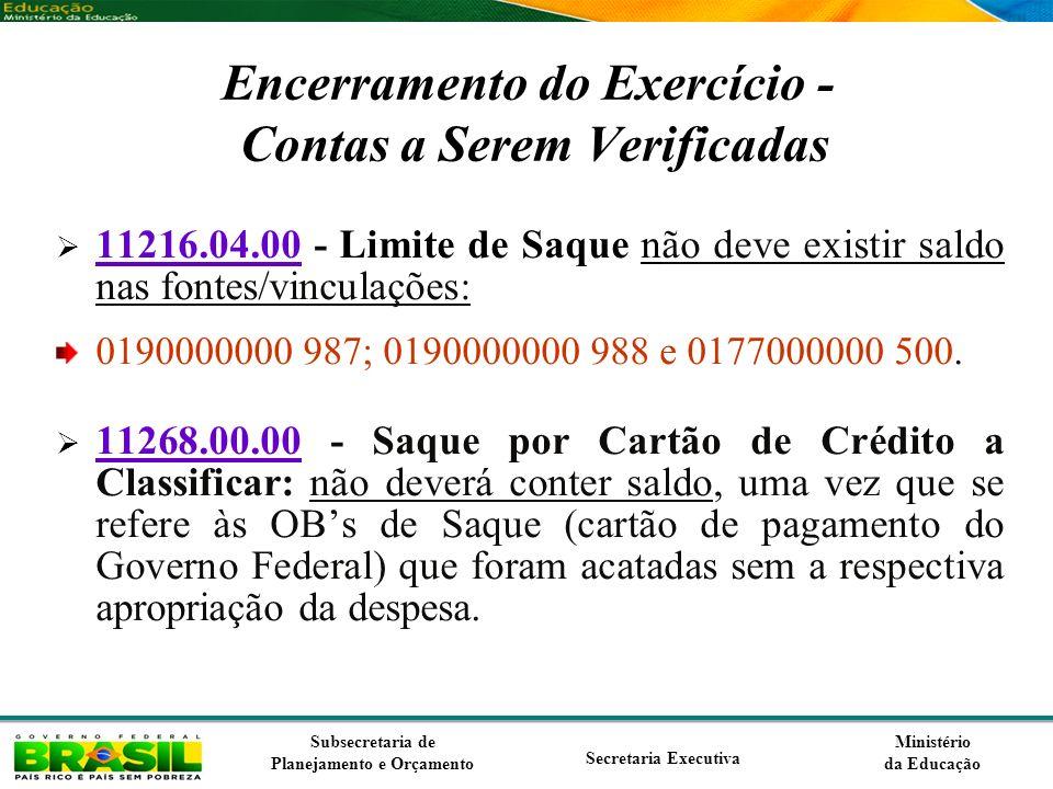 Ministério da Educação Subsecretaria de Planejamento e Orçamento Secretaria Executiva Encerramento do Exercício - Contas a Serem Verificadas 11216.04.