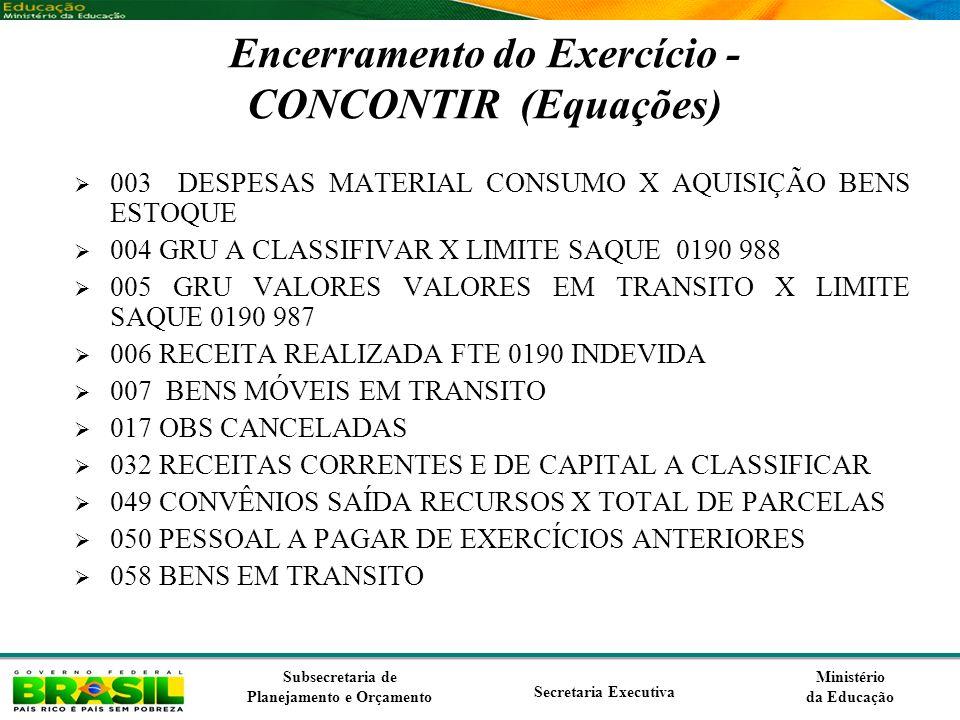 Ministério da Educação Subsecretaria de Planejamento e Orçamento Secretaria Executiva Encerramento do Exercício - CONCONTIR (Equações) 003 DESPESAS MA