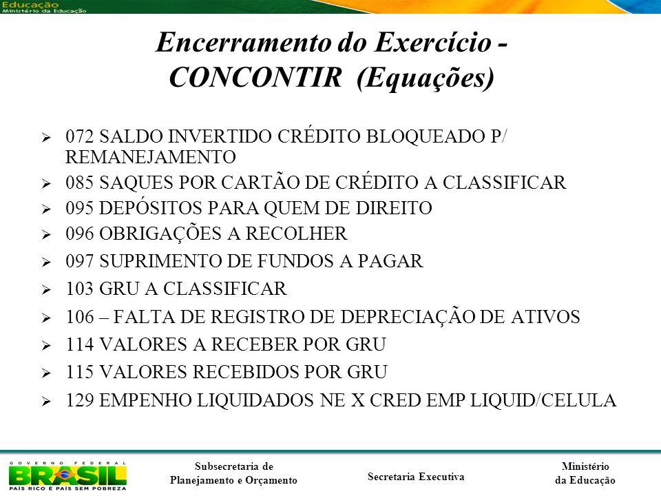 Ministério da Educação Subsecretaria de Planejamento e Orçamento Secretaria Executiva Encerramento do Exercício - CONCONTIR (Equações) 072 SALDO INVER