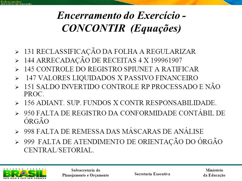 Ministério da Educação Subsecretaria de Planejamento e Orçamento Secretaria Executiva Encerramento do Exercício - CONCONTIR (Equações) 131 RECLASSIFIC