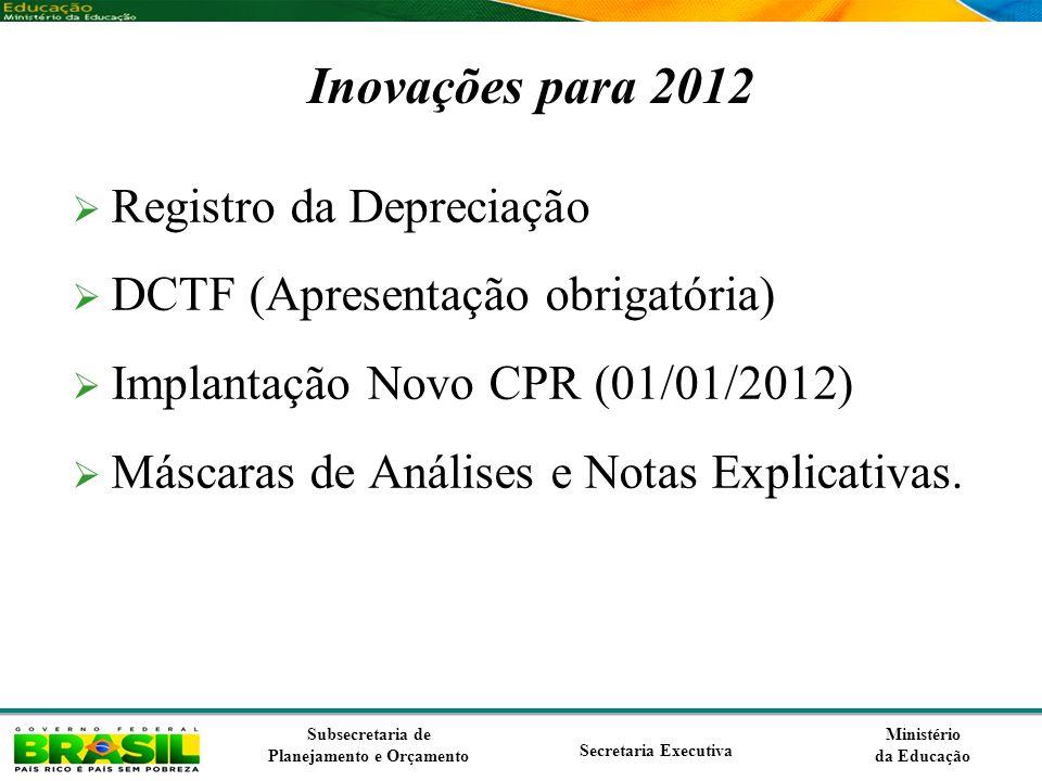 Ministério da Educação Subsecretaria de Planejamento e Orçamento Secretaria Executiva Inovações para 2012 Registro da Depreciação DCTF (Apresentação o