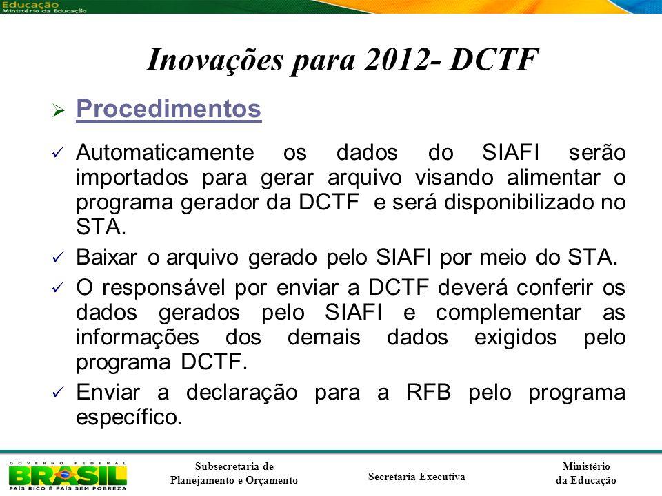 Ministério da Educação Subsecretaria de Planejamento e Orçamento Secretaria Executiva Inovações para 2012- DCTF Procedimentos Automaticamente os dados