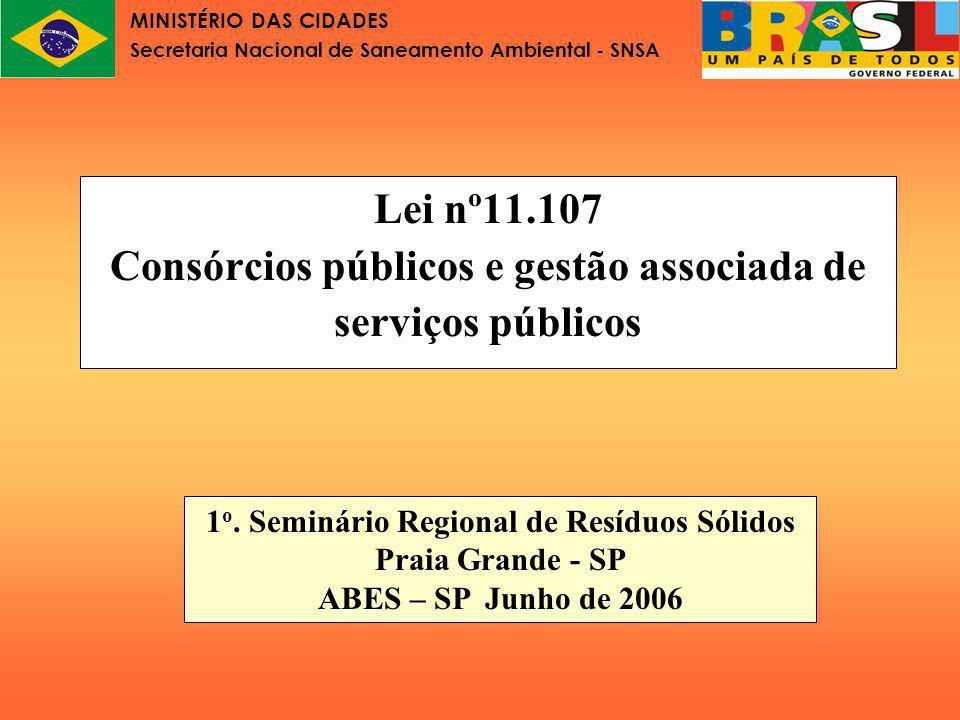 MINISTÉRIO DAS CIDADES Secretaria Nacional de Saneamento Ambiental - SNSA Lei nº11.107 Parte I Conceitos fundamentais