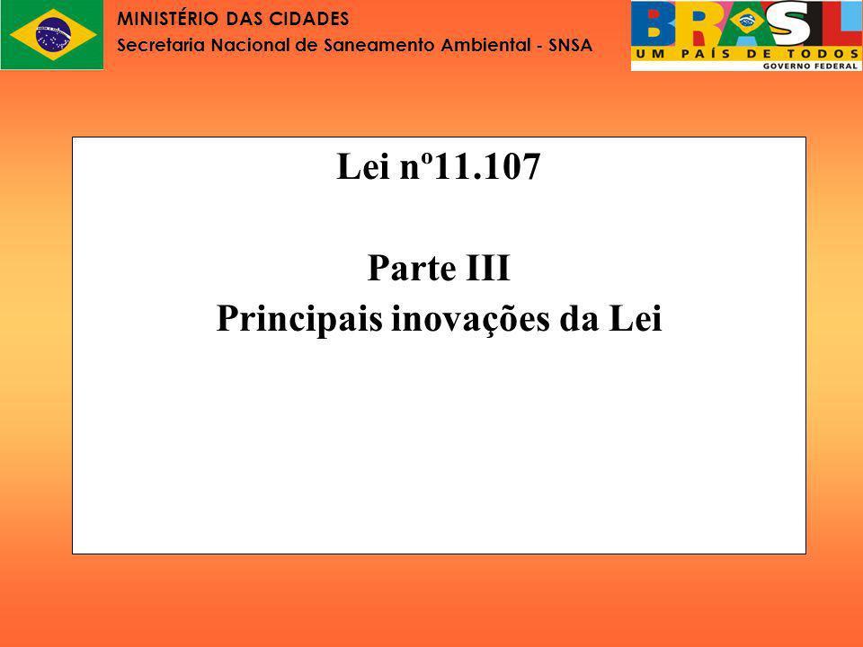 MINISTÉRIO DAS CIDADES Secretaria Nacional de Saneamento Ambiental - SNSA Os consórcios públicos na Lei nº 11.107, de 6 de abril de 2005 Apesar da mudança no art.