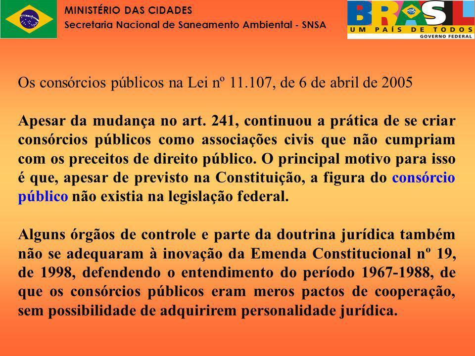 MINISTÉRIO DAS CIDADES Secretaria Nacional de Saneamento Ambiental - SNSA Principais aspectos da Lei nº 11.107, de 6 de abril de 2005: 1.O consórcio serve para a cooperação horizontal e para a cooperação vertical.