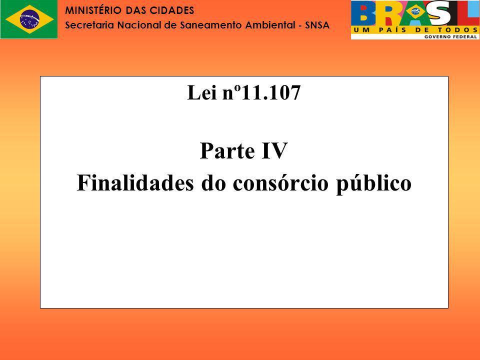 MINISTÉRIO DAS CIDADES Secretaria Nacional de Saneamento Ambiental - SNSA Finalidades dos consórcios públicos: Com a Lei nº 11.107, de 6 de abril de 2005, os consórcios públicos poderão concretizar muito mais objetivos do que os que se dedicam hoje.