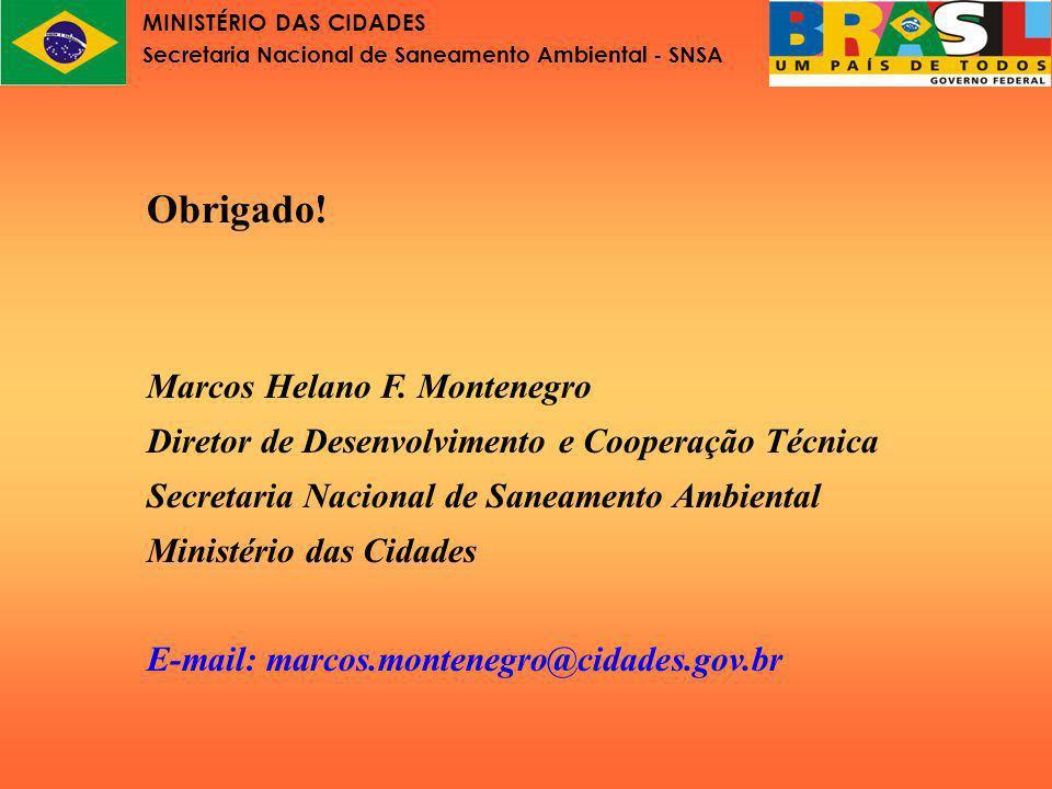 MINISTÉRIO DAS CIDADES Secretaria Nacional de Saneamento Ambiental - SNSA Obrigado! Marcos Helano F. Montenegro Diretor de Desenvolvimento e Cooperaçã