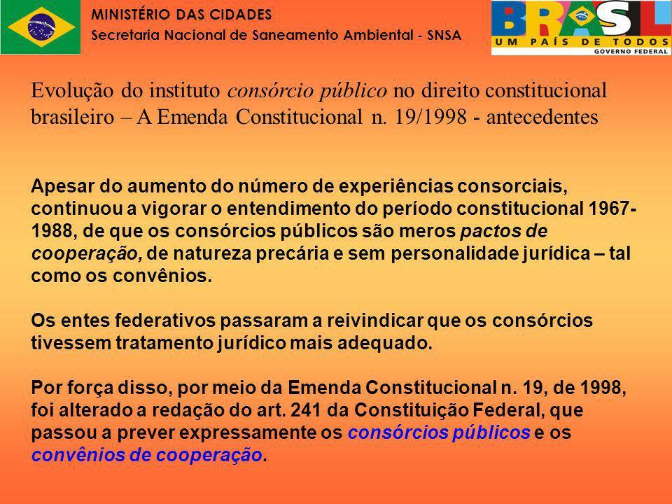 MINISTÉRIO DAS CIDADES Secretaria Nacional de Saneamento Ambiental - SNSA Evolução do instituto consórcio público no direito constitucional brasileiro – a EC n.