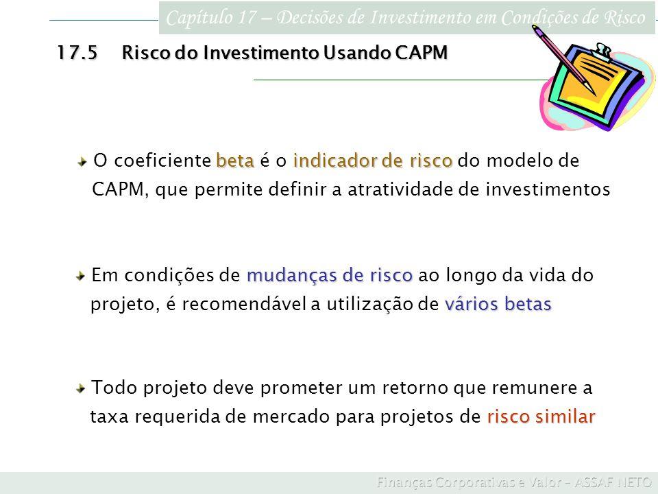 Capítulo 17 – Decisões de Investimento em Condições de Risco 17.5Risco do Investimento Usando CAPM Todo projeto deve prometer um retorno que remunere