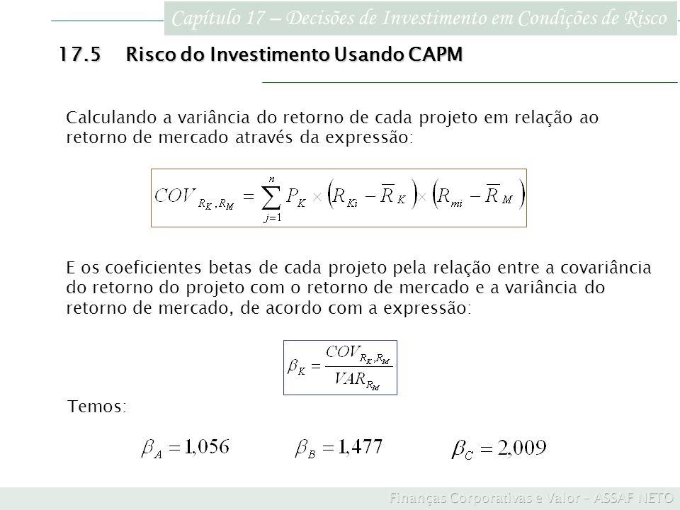 Capítulo 17 – Decisões de Investimento em Condições de Risco 17.5Risco do Investimento Usando CAPM Calculando a variância do retorno de cada projeto e