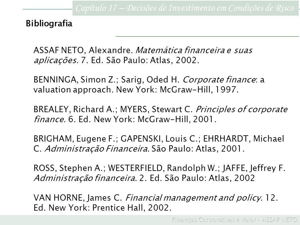 Capítulo 17 – Decisões de Investimento em Condições de Risco Bibliografia ASSAF NETO, Alexandre. Matemática financeira e suas aplicações. 7. Ed. São P