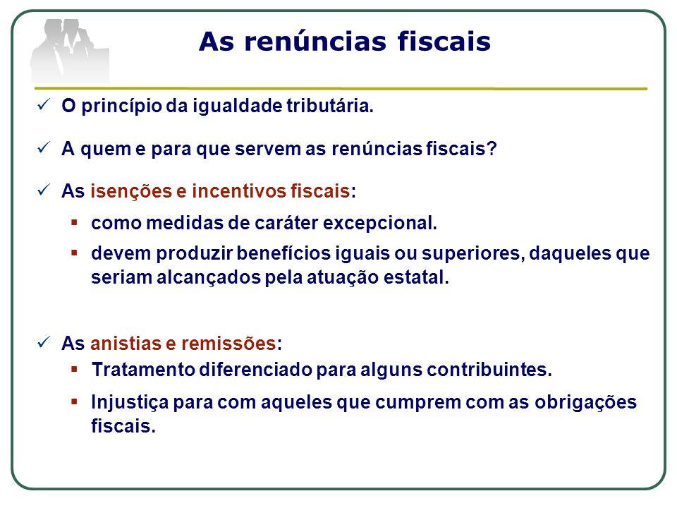 As renúncias fiscais O princípio da igualdade tributária. A quem e para que servem as renúncias fiscais? As isenções e incentivos fiscais: como medida