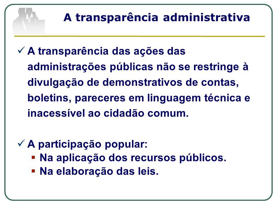 A transparência administrativa A transparência das ações das administrações públicas não se restringe à divulgação de demonstrativos de contas, boleti