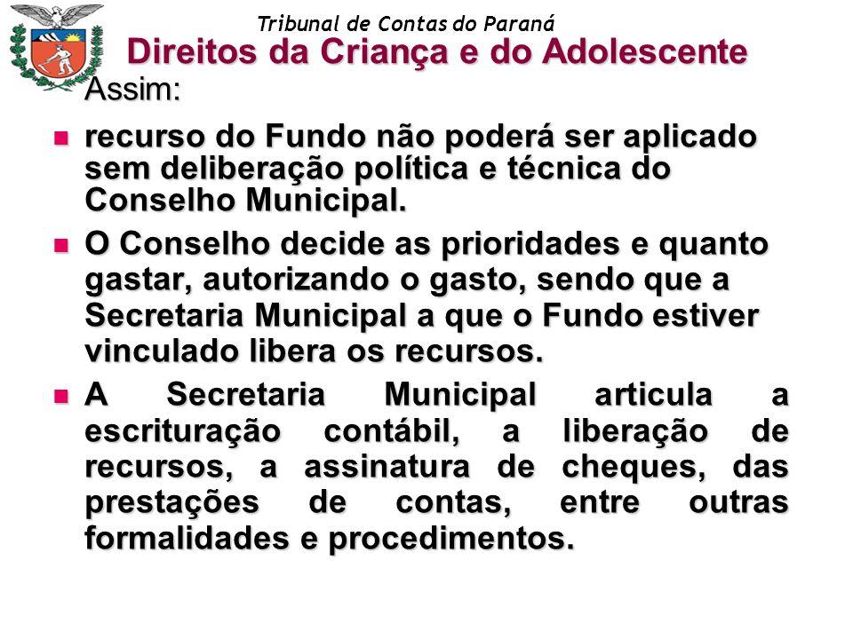 Tribunal de Contas do Paraná Assim: recurso do Fundo não poderá ser aplicado sem deliberação política e técnica do Conselho Municipal. recurso do Fund