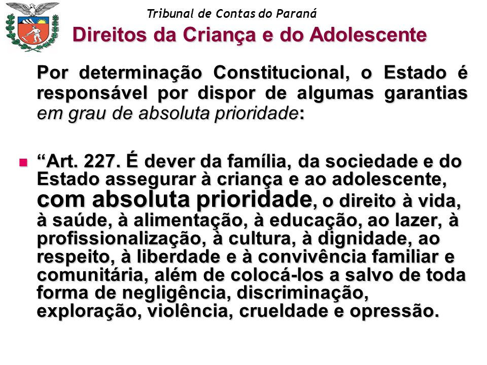 Tribunal de Contas do Paraná Por determinação Constitucional, o Estado é responsável por dispor de algumas garantias em grau de absoluta prioridade: A